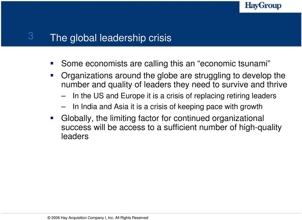retiring leaders In India and Asia it is a crisis of keeping pace with growth Globally, the limiting factor for continued