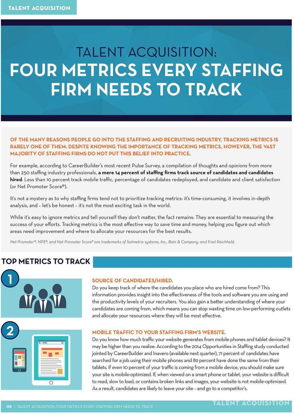 For example, according to CareerBuilder s most recent Pulse Survey, a compilation of thoughts and opinions from more than 250 staffing industry professionals, a mere 14 percent of staffing firms
