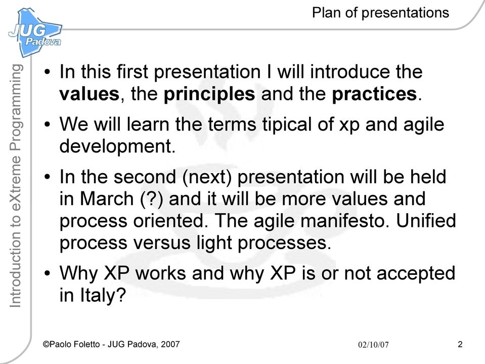 In the second (next) presentation will be held in March (?) and it will be more values and process oriented.