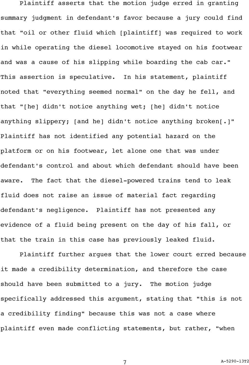 "In his statement, plaintiff noted that ""everything seemed normal"" on the day he fell, and that ""[he] didn't notice anything wet; [he] didn't notice anything slippery; [and he] didn't notice anything"