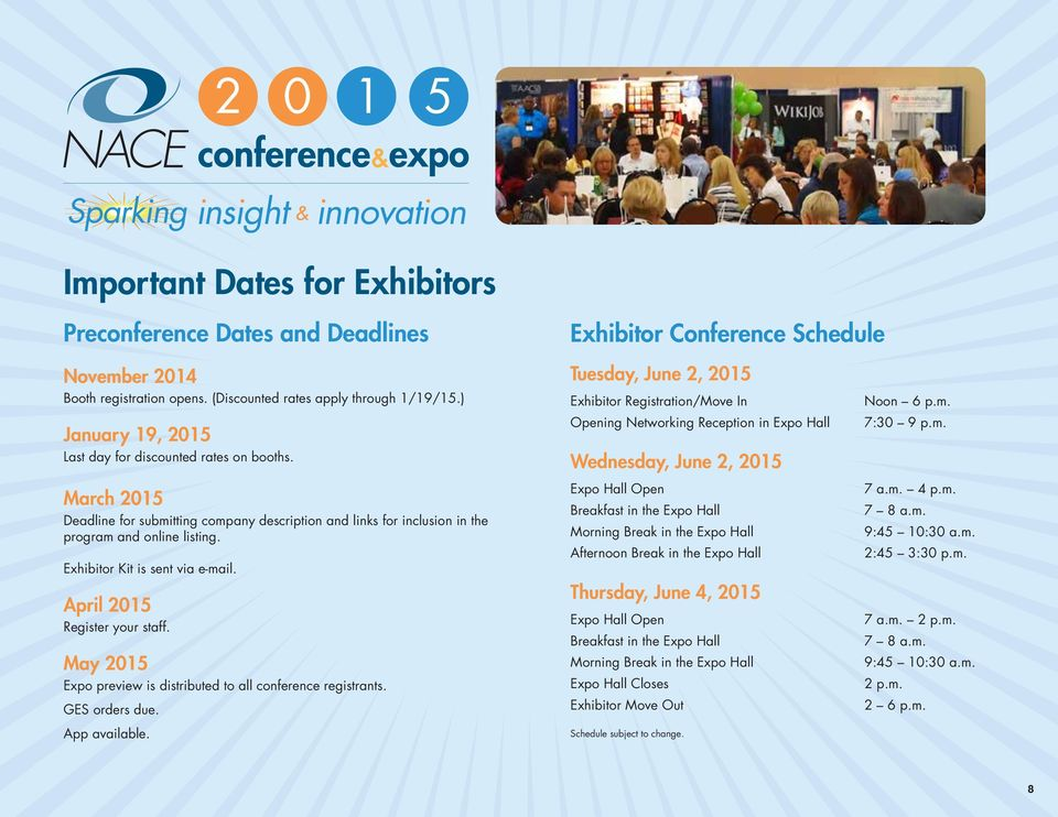 Exhibitor Kit is sent via e-mail. April 2015 Register your staff. May 2015 Expo preview is distributed to all conference registrants. GES orders due. App available.