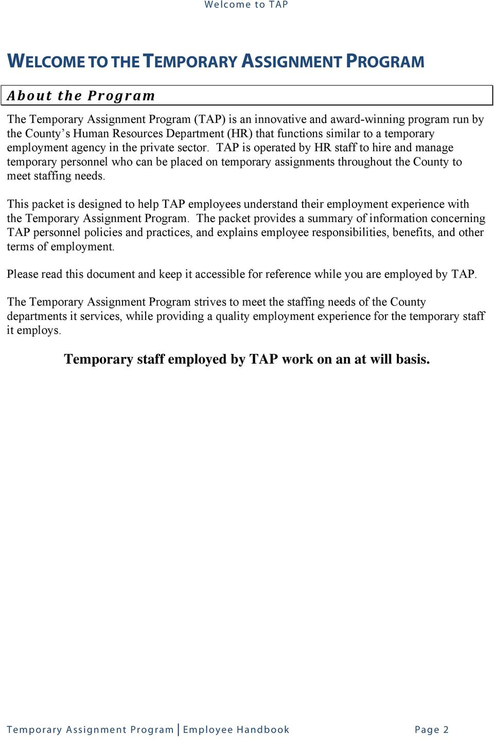 TAP is operated by HR staff to hire and manage temporary personnel who can be placed on temporary assignments throughout the County to meet staffing needs.