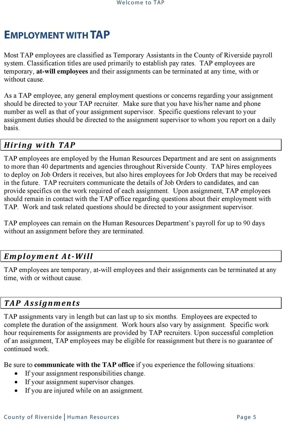 As a TAP employee, any general employment questions or concerns regarding your assignment should be directed to your TAP recruiter.