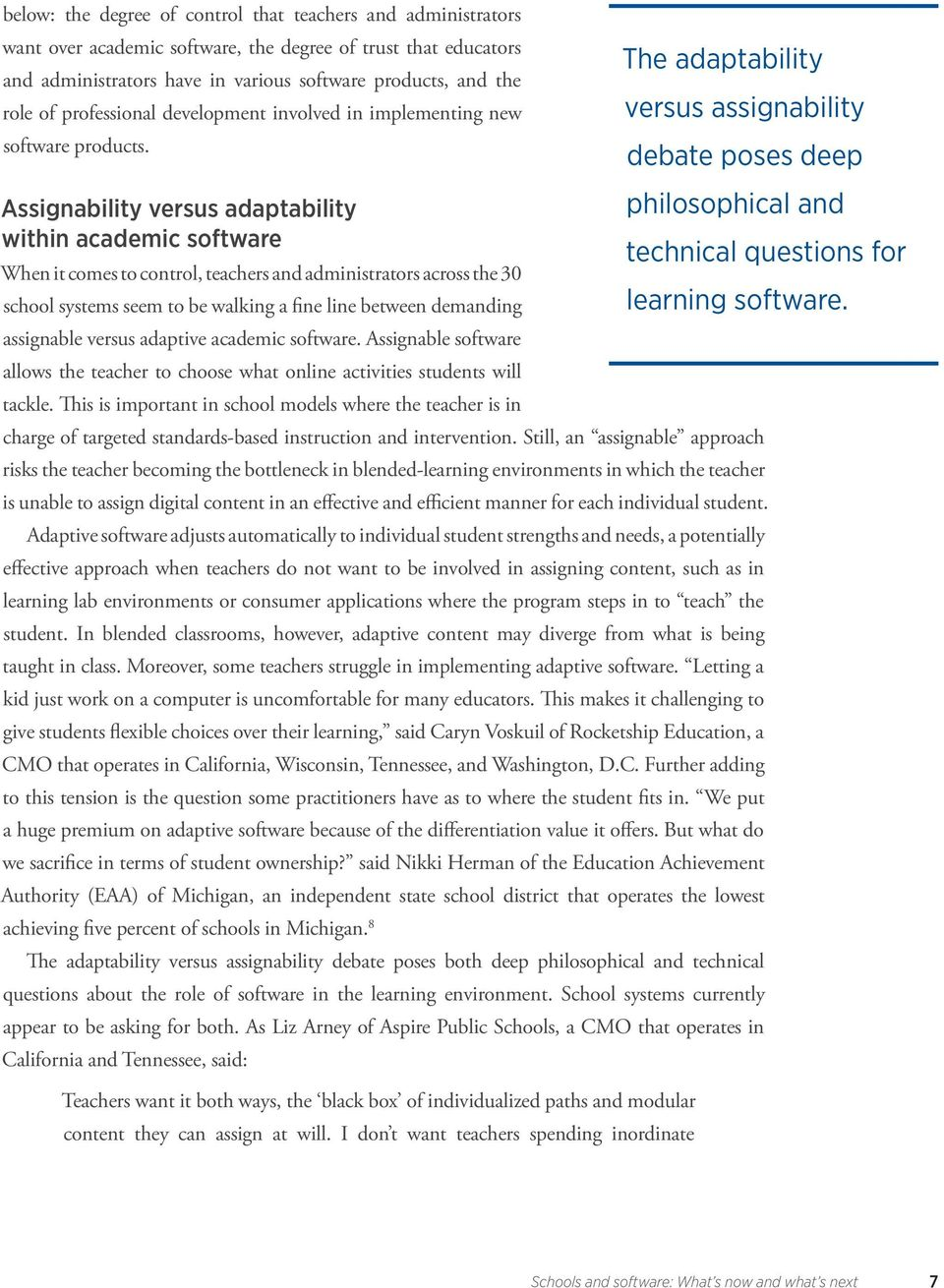 Assignability versus adaptability within academic software When it comes to control, teachers and administrators across the 30 school systems seem to be walking a fine line between demanding