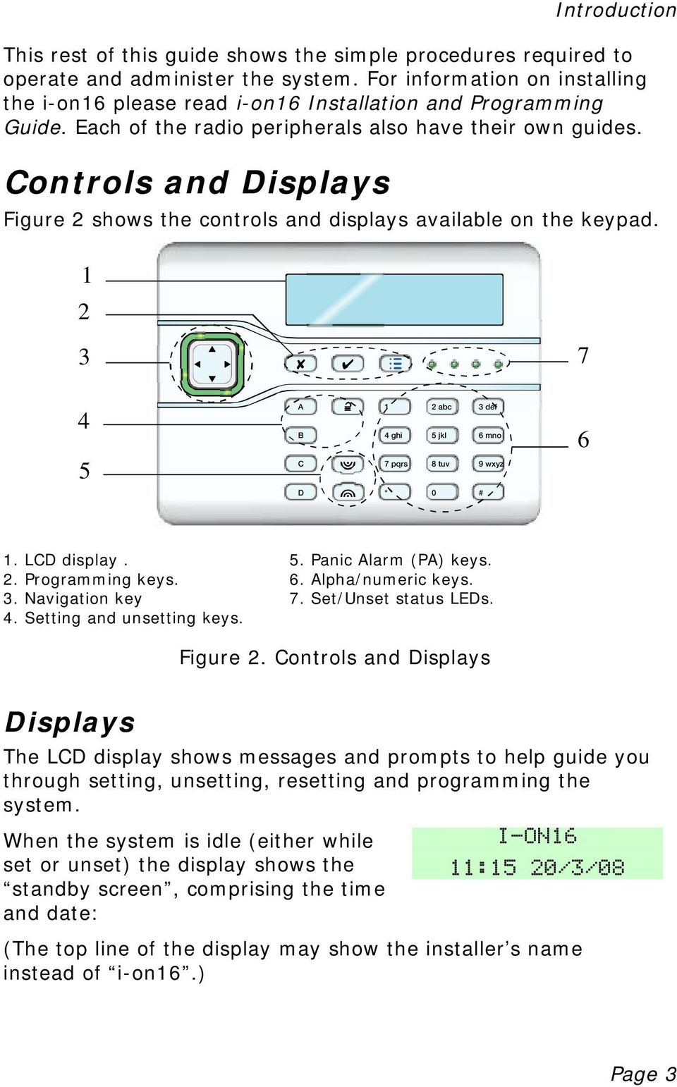 Controls and Displays Figure 2 shows the controls and displays available on the keypad. 1 2 3 7 4 5 A B C 1 4 ghi 7 pqrs 2 abc 3 def 5 jkl 6 mno 8 tuv 9 wxyz 6 D * 0 # 1. LCD display. 5. Panic Alarm (PA) keys.