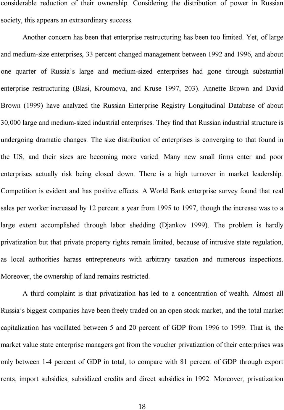 Yet, of large and medium-size enterprises, 33 percent changed management between 1992 and 1996, and about one quarter of Russia s large and medium-sized enterprises had gone through substantial