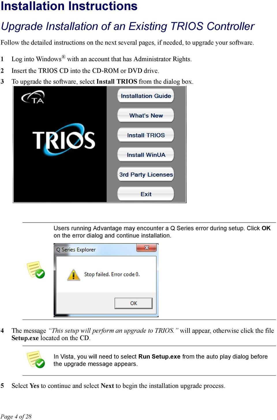 Users running Advantage may encounter a Q Series error during setup. Click OK on the error dialog and continue installation. 4 The message This setup will perform an upgrade to TRIOS.