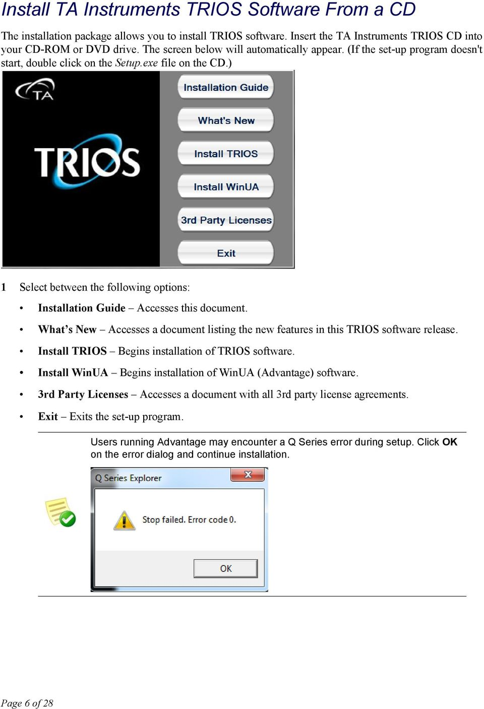 ) 1 Select between the following options: Installation Guide Accesses this document. What s New Accesses a document listing the new features in this TRIOS software release.