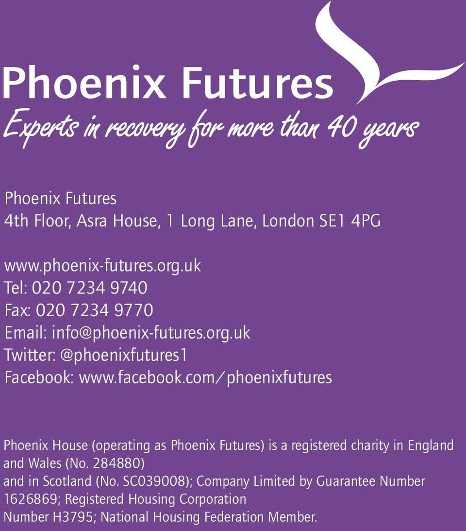 facebook.com/phoenixfutures Phoenix House (operating as Phoenix Futures) is a registered charity in England and Wales (No.