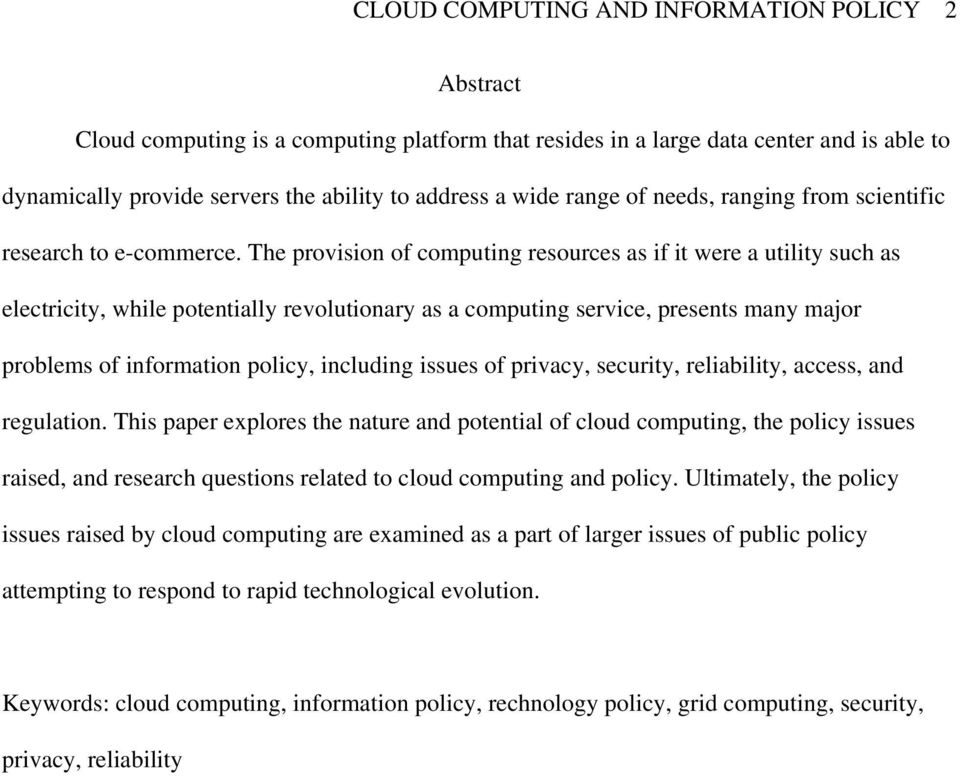 The provision of computing resources as if it were a utility such as electricity, while potentially revolutionary as a computing service, presents many major problems of information policy, including