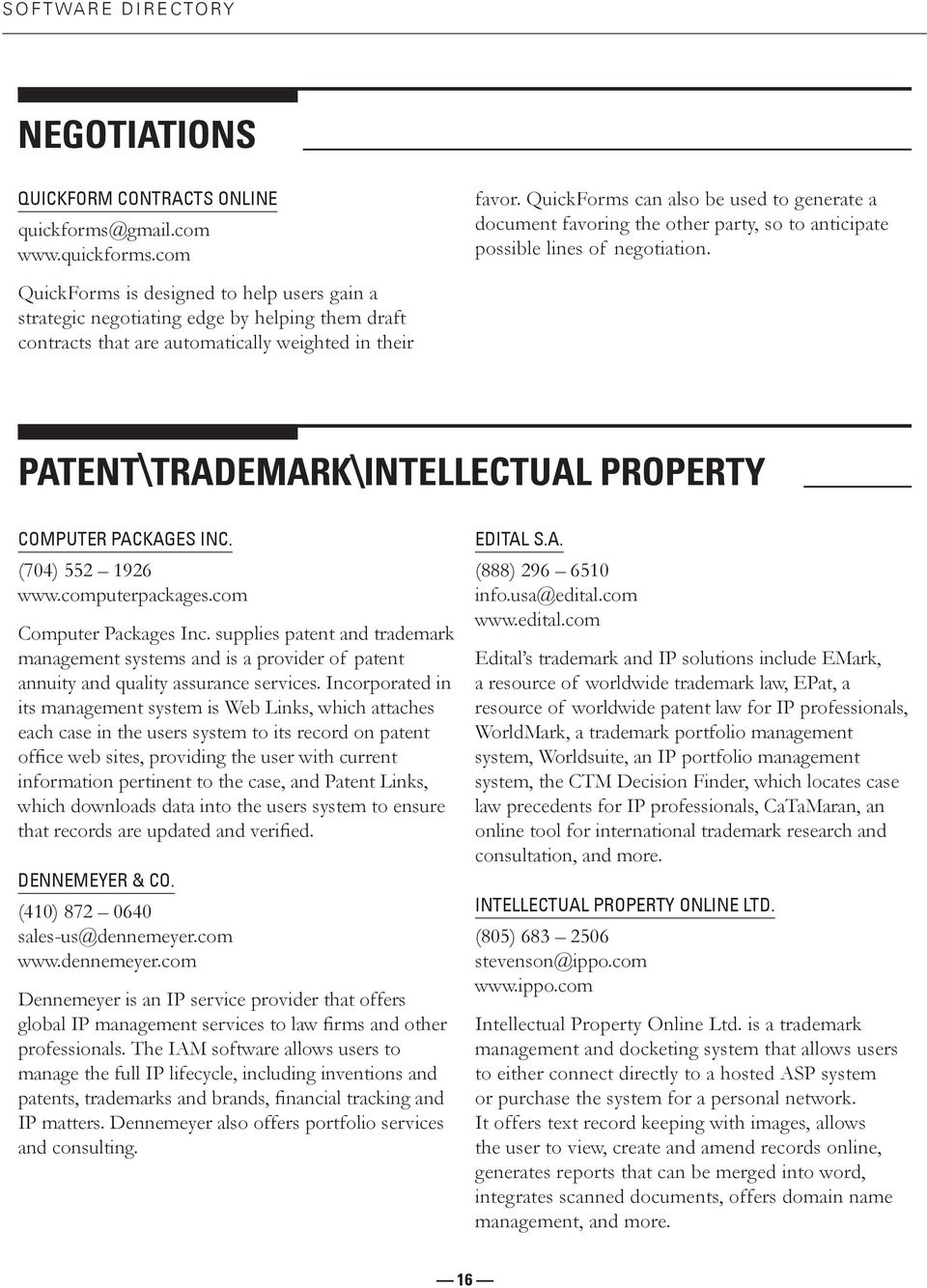 QuickForms is designed to help users gain a strategic negotiating edge by helping them draft contracts that are automatically weighted in their PATENT\TRADEMARK\INTELLECTUAL PROPERTY COMPUTER