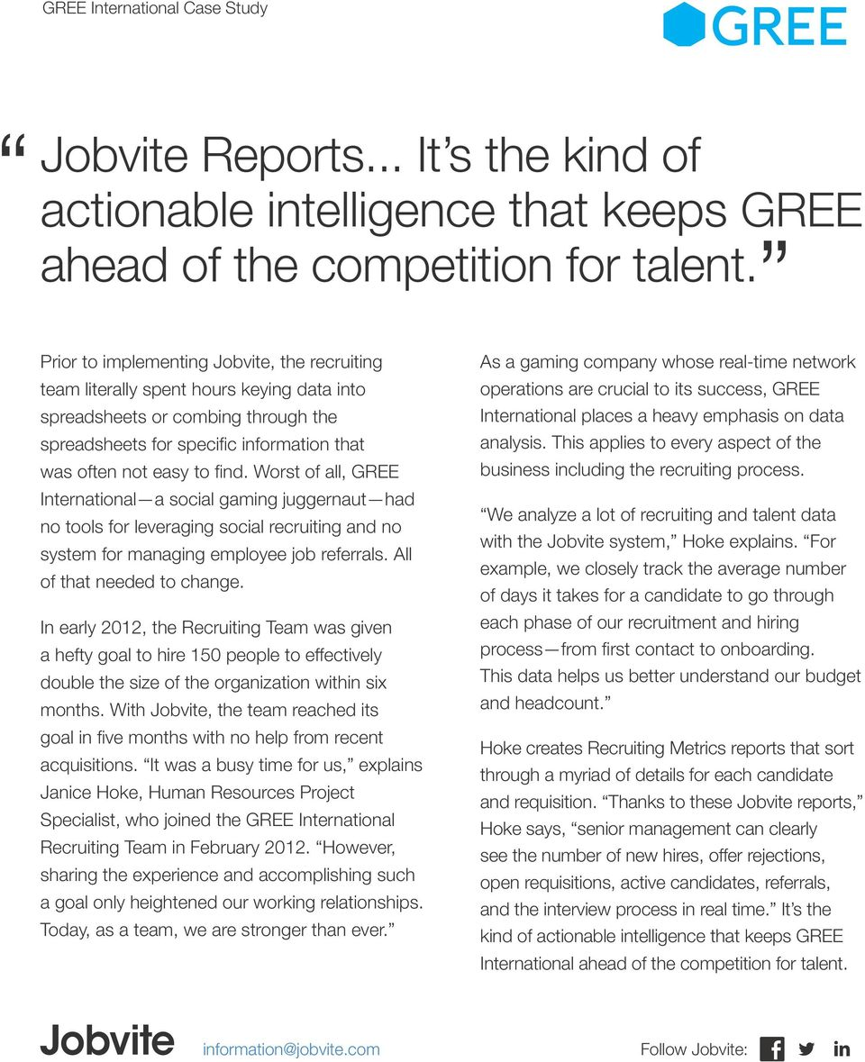 Worst of all, GREE International a social gaming juggernaut had no tools for leveraging social recruiting and no system for managing employee job referrals. All of that needed to change.
