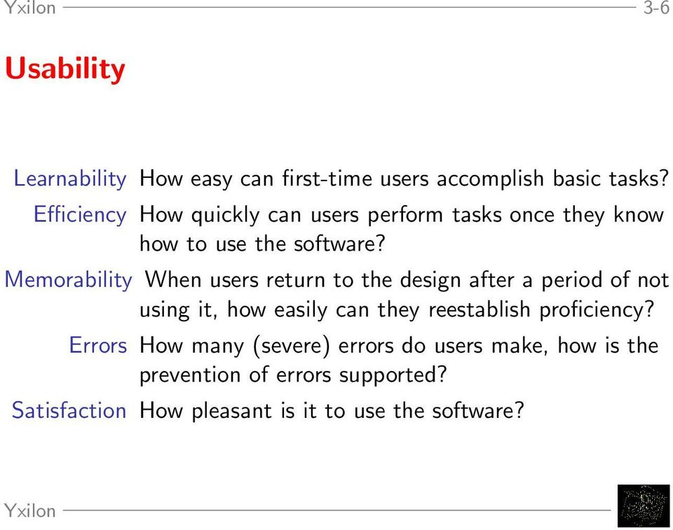 Memorability When users return to the design after a period of not using it, how easily can they