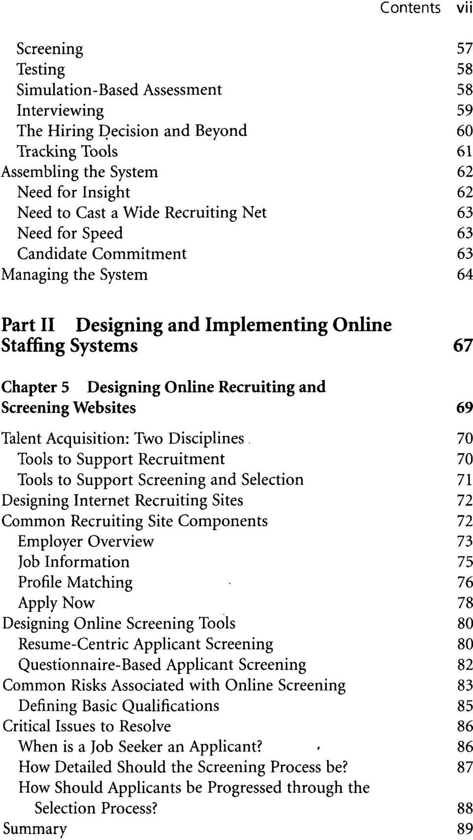 Screening Websites 69 Talent Acquisition: Two Disciplines 70 Tools to Support Recruitment 70 Tools to Support Screening and Selection 71 Designing Internet Recruiting Sites 72 Common Recruiting Site