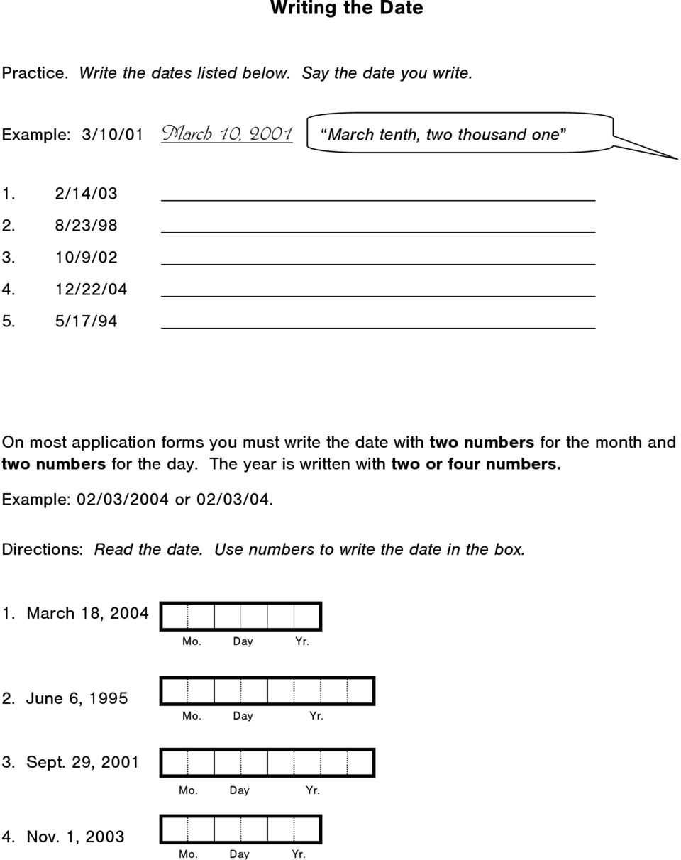 5/17/94 On most application forms you must write the date with two numbers for the month and two numbers for the day.