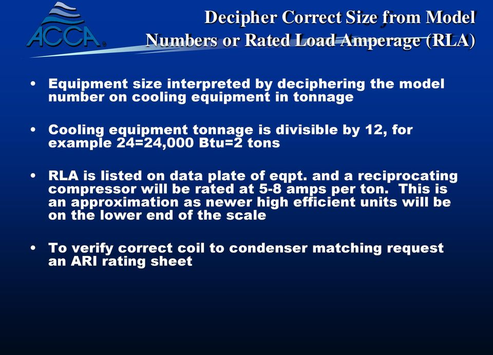 listed on data plate of eqpt. and a reciprocating compressor will be rated at 5-8 amps per ton.