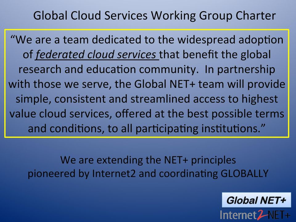 In partnership with those we serve, the Global NET+ team will provide simple, consistent and streamlined access to highest
