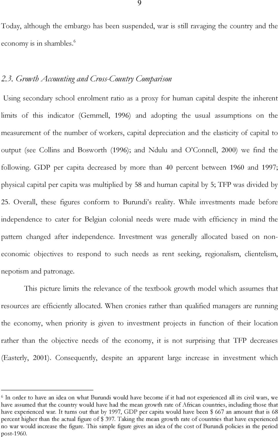 assumptions on the measurement of the number of workers, capital depreciation and the elasticity of capital to output (see Collins and Bosworth (1996); and Ndulu and O Connell, 2000) we find the