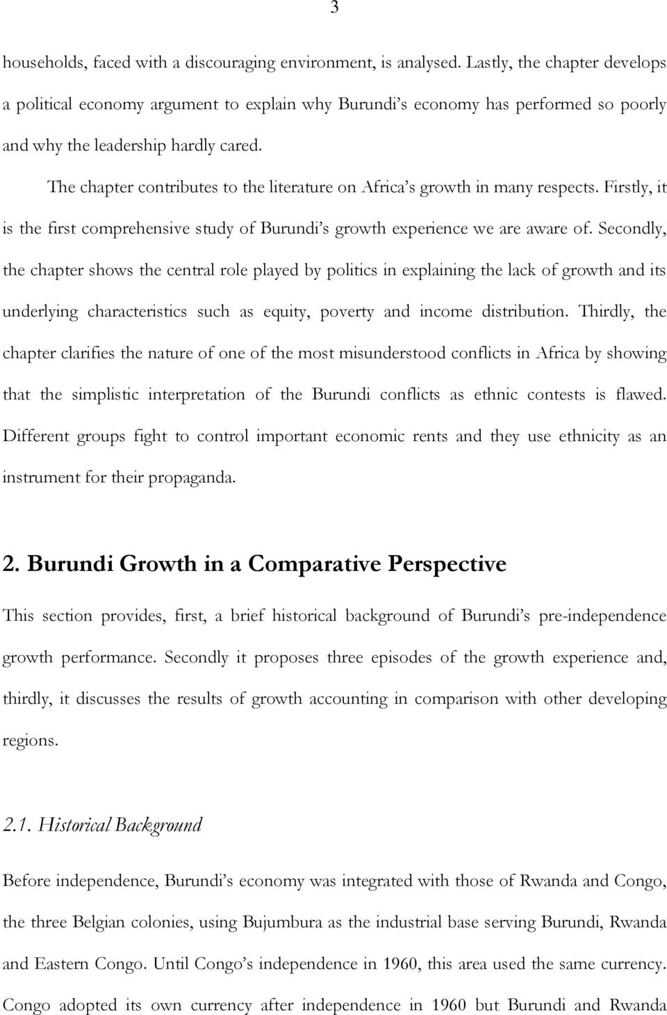 The chapter contributes to the literature on Africa s growth in many respects. Firstly, it is the first comprehensive study of Burundi s growth experience we are aware of.