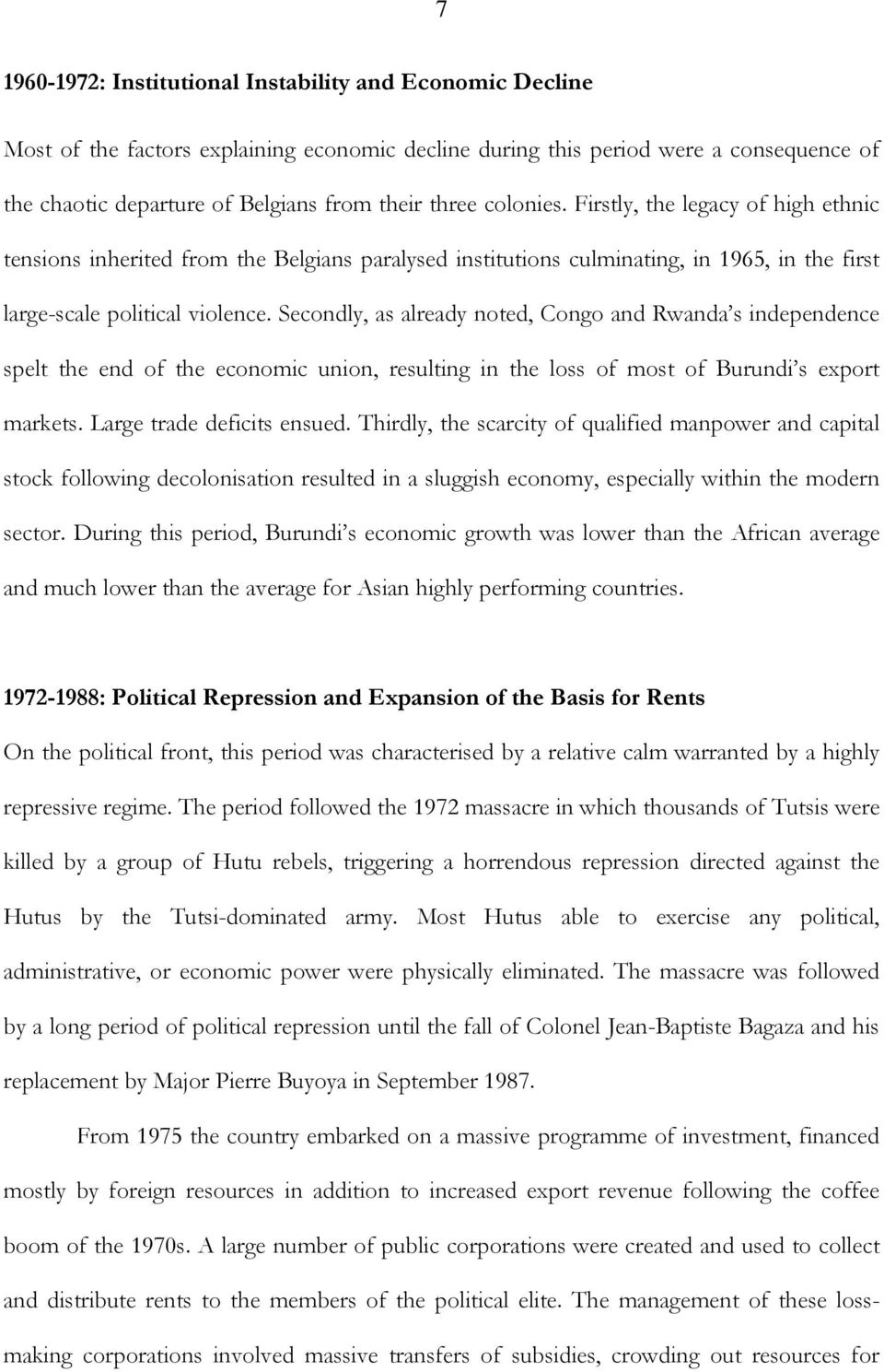 Secondly, as already noted, Congo and Rwanda s independence spelt the end of the economic union, resulting in the loss of most of Burundi s export markets. Large trade deficits ensued.