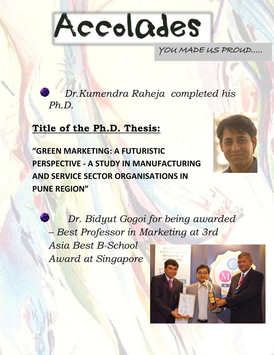 . Dr.Kumendra Raheja completed his Ph.D. Title of the Ph.D. Thesis: GREEN