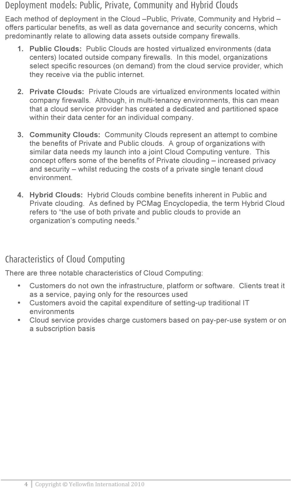 Public Clouds: Public Clouds are hosted virtualized environments (data centers) located outside company firewalls.