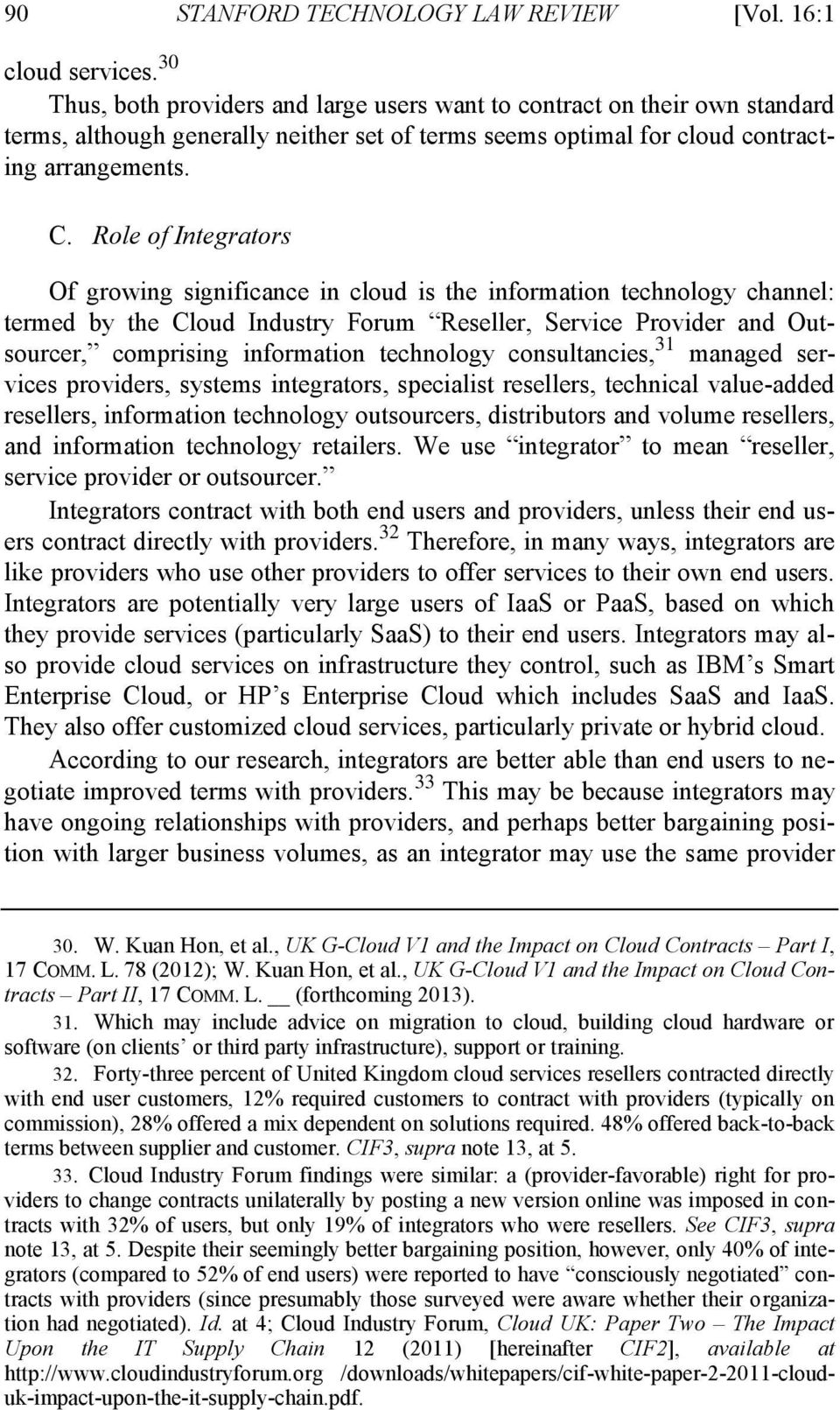 Role of Integrators Of growing significance in cloud is the information technology channel: termed by the Cloud Industry Forum Reseller, Service Provider and Outsourcer, comprising information
