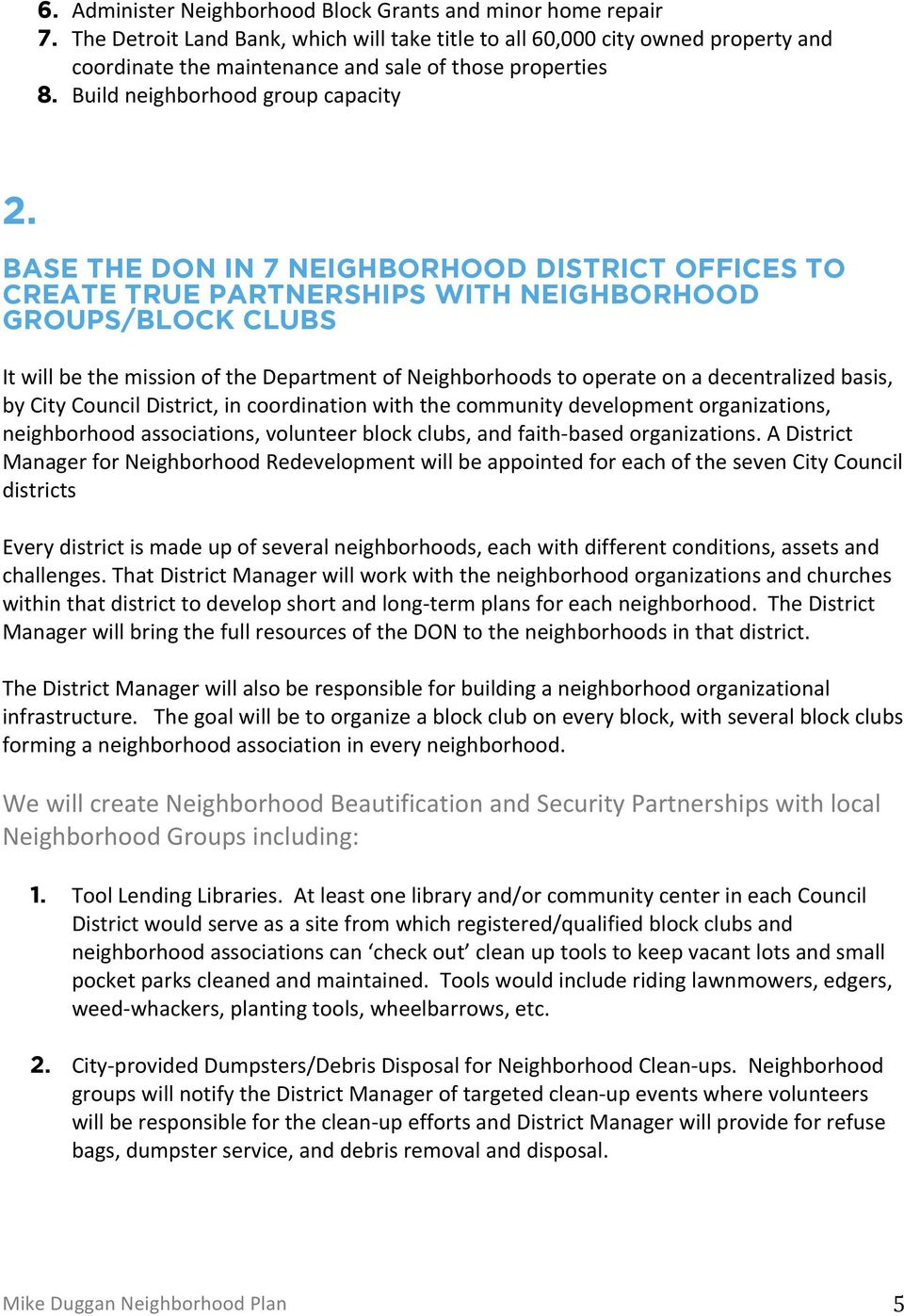 BASE THE DON IN 7 NEIGHBORHOOD DISTRICT OFFICES TO CREATE TRUE PARTNERSHIPS WITH NEIGHBORHOOD GROUPS/BLOCK CLUBS It will be the mission of the Department of Neighborhoods to operate on a