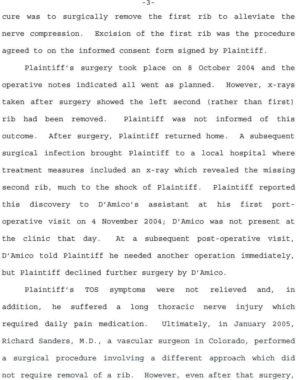 However, x-rays taken after surgery showed the left second (rather than first) rib had been removed. Plaintiff was not informed of this outcome. After surgery, Plaintiff returned home.