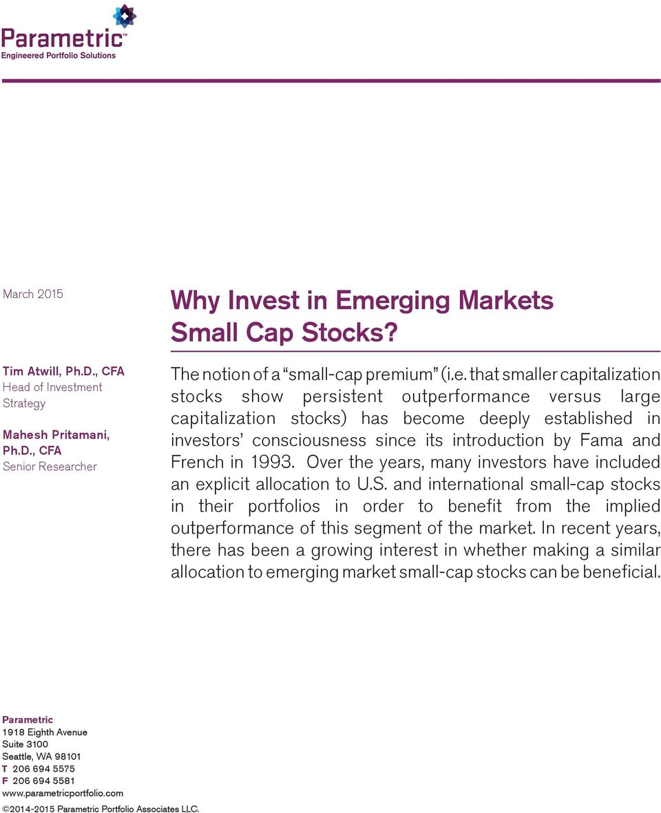 tment Strategy Mahesh Pritamani, Ph.D., CFA Senior Researcher Why Invest in Emerging Markets Small Cap Stocks? The notion of a small-cap premium (i.e. that smaller capitalization stocks show