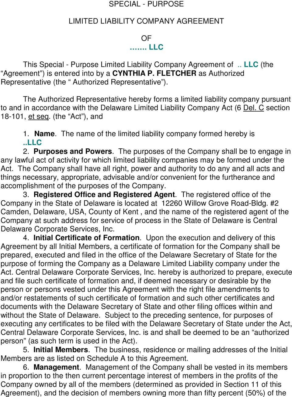 The Authorized Representative hereby forms a limited liability company pursuant to and in accordance with the Delaware Limited Liability Company Act (6 Del. C section 18-101, et seq.