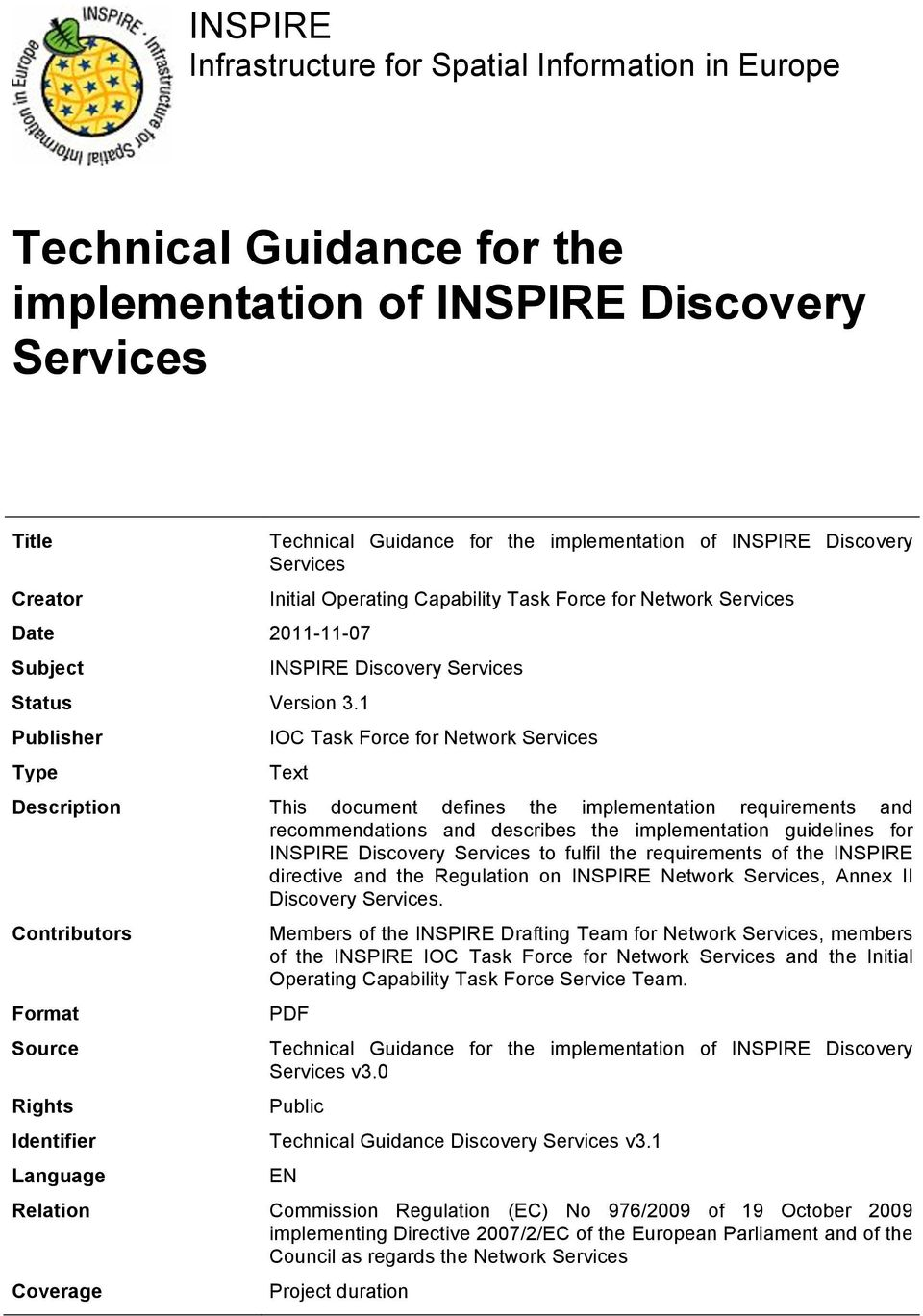 Network Services Text Description This document defines the implementation requirements and recommendations and describes the implementation guidelines for INSPIRE Discovery Services to fulfil the