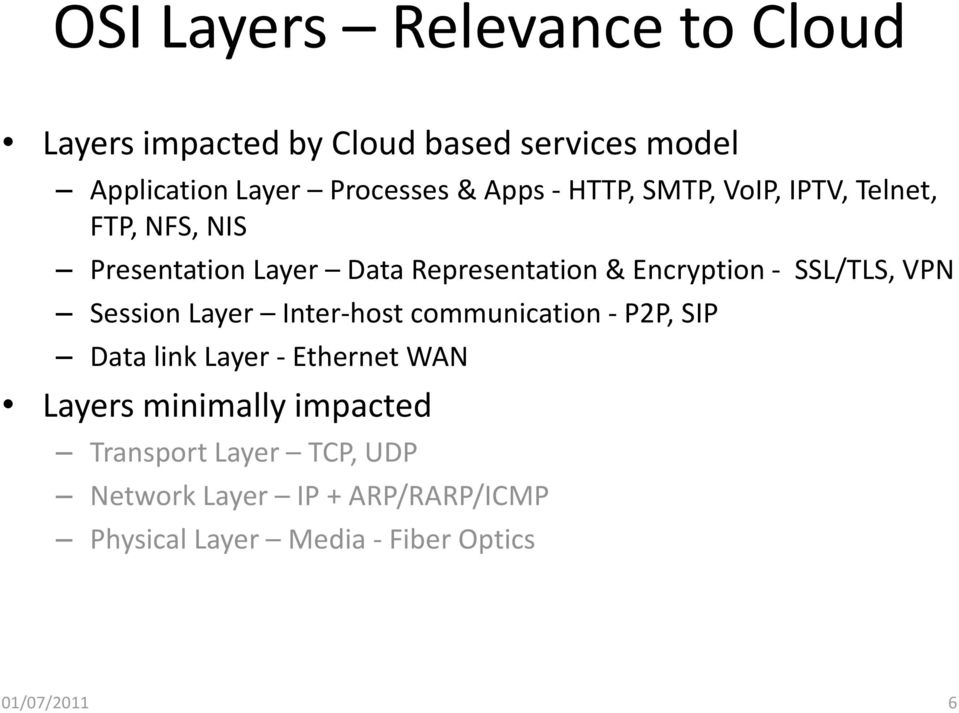 SSL/TLS, VPN Session Layer Inter-host communication - P2P, SIP Data link Layer - Ethernet WAN Layers