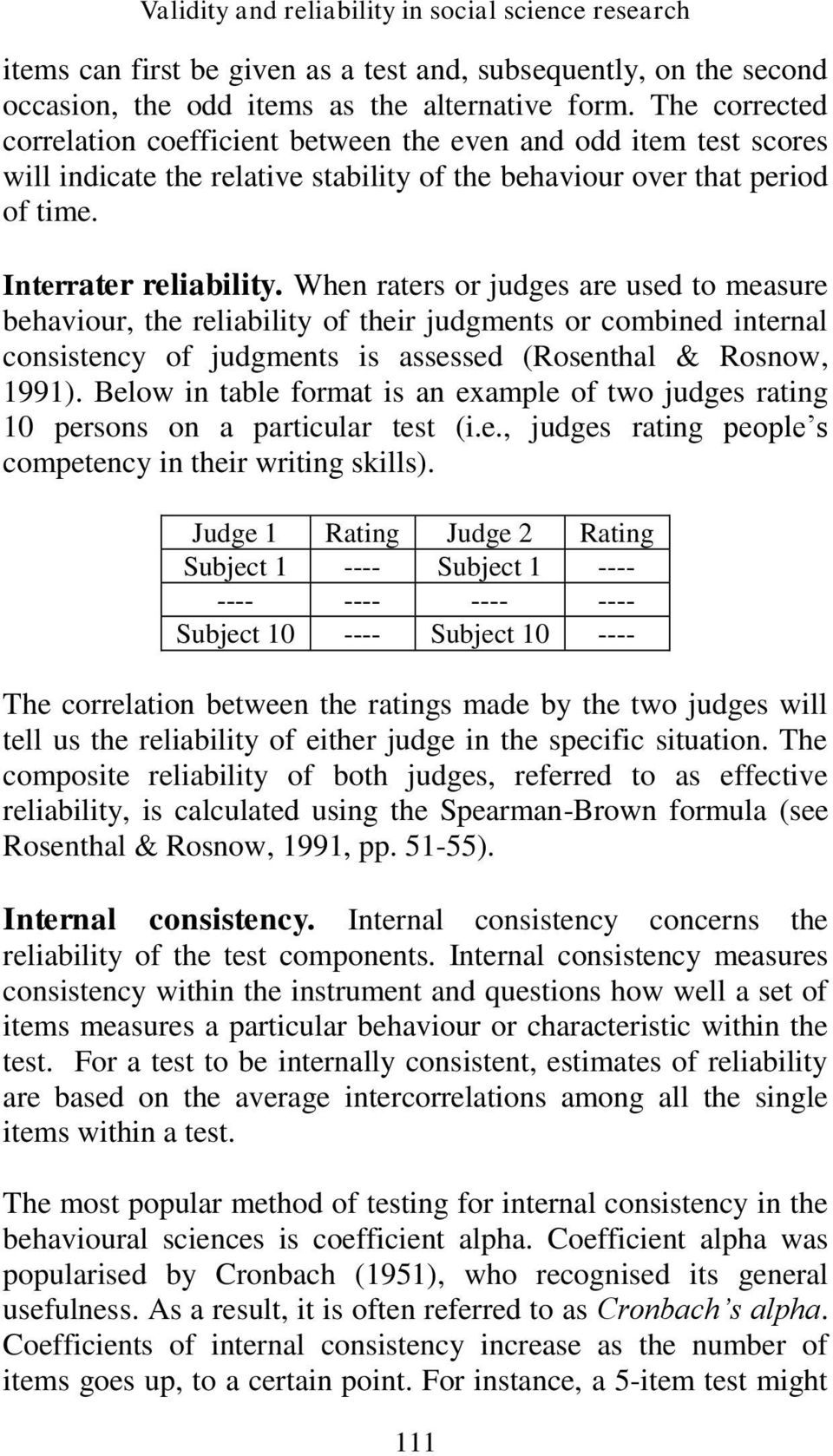 When raters or judges are used to measure behaviour, the reliability of their judgments or combined internal consistency of judgments is assessed (Rosenthal & Rosnow, 1991).