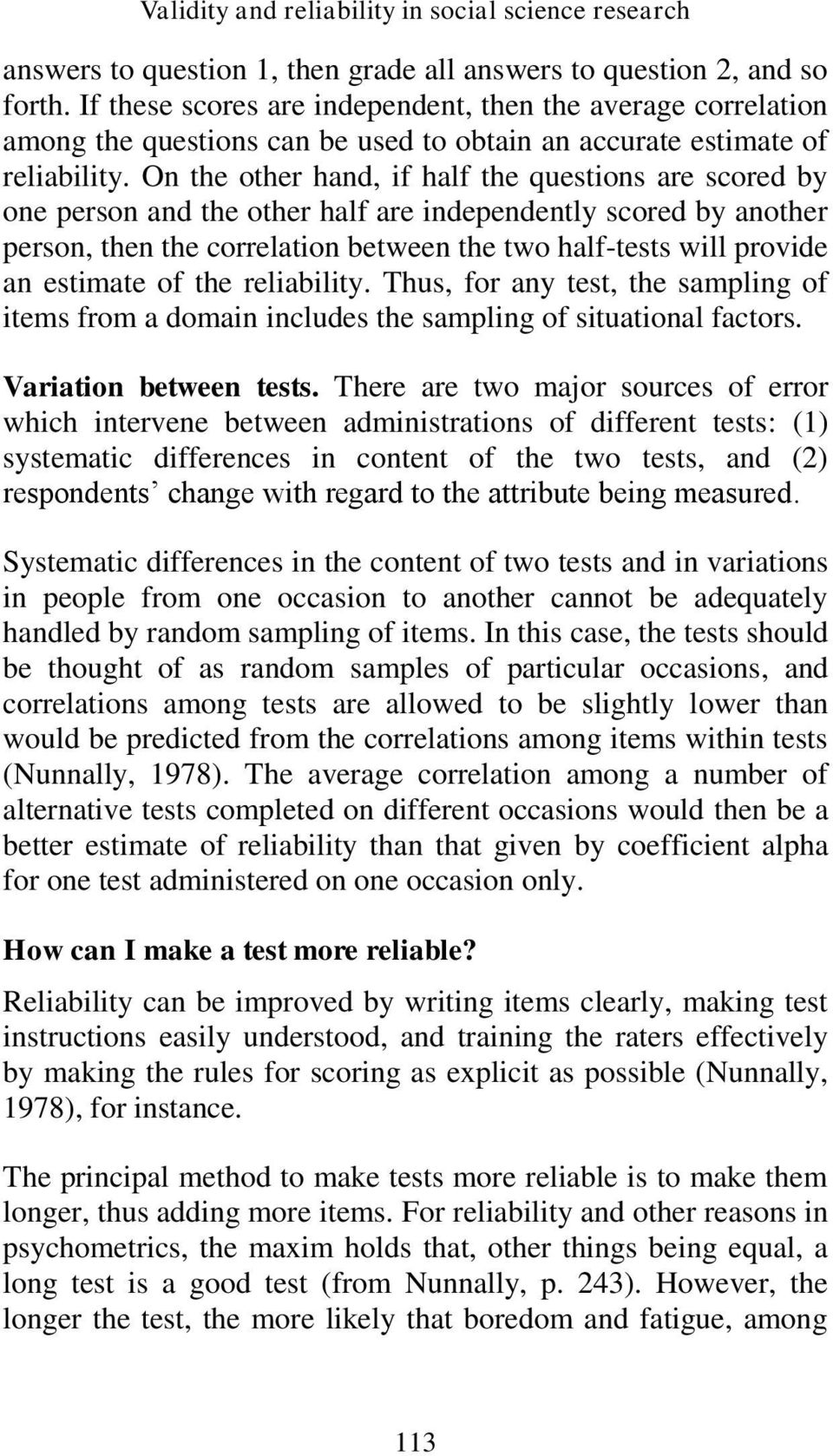 On the other hand, if half the questions are scored by one person and the other half are independently scored by another person, then the correlation between the two half-tests will provide an