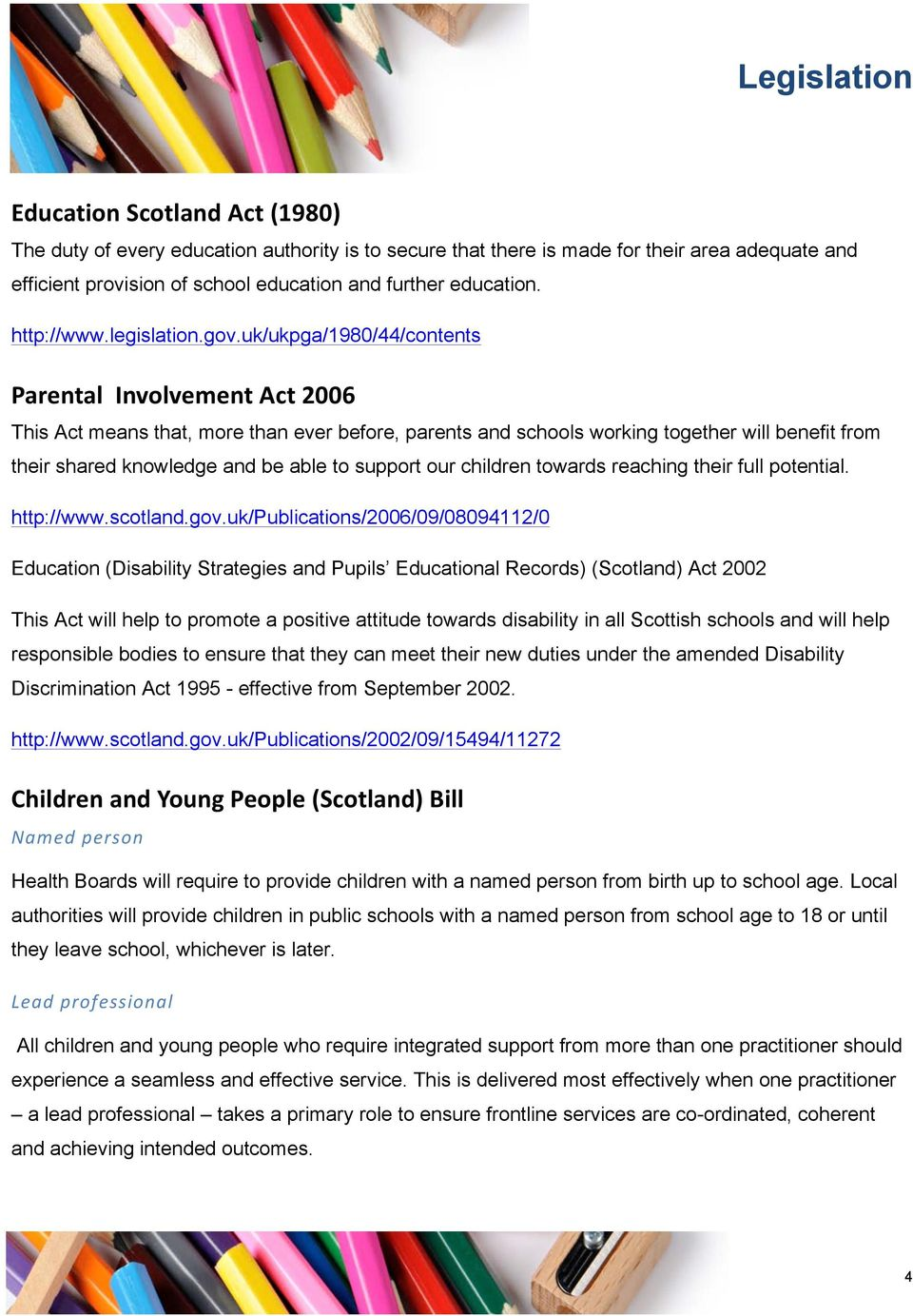 uk/ukpga/1980/44/contents Parental Involvement Act 2006 This Act means that, more than ever before, parents and schools working together will benefit from their shared knowledge and be able to