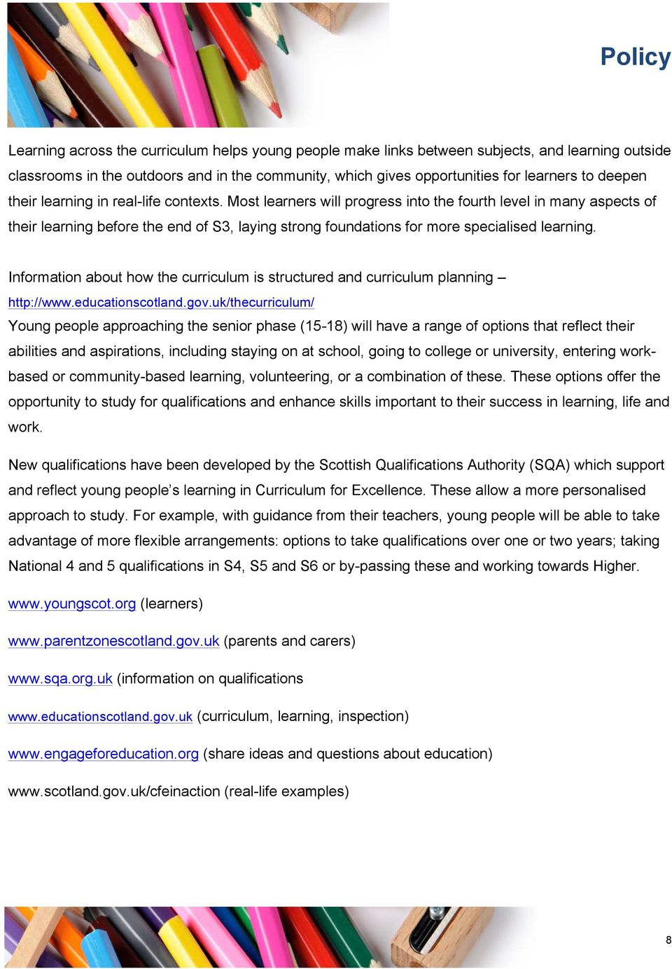 Information about how the curriculum is structured and curriculum planning http://www.educationscotland.gov.