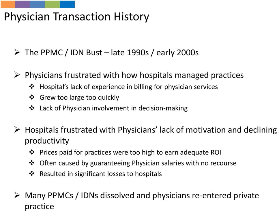 Physicians lack of motivation and declining productivity Prices paid for practices were too high to earn adequate ROI Often caused by guaranteeing