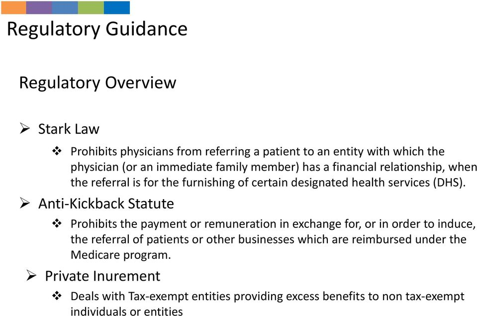 Anti Kickback Statute Prohibits the payment or remuneration in exchange for, or in order to induce, the referral of patients or other businesses