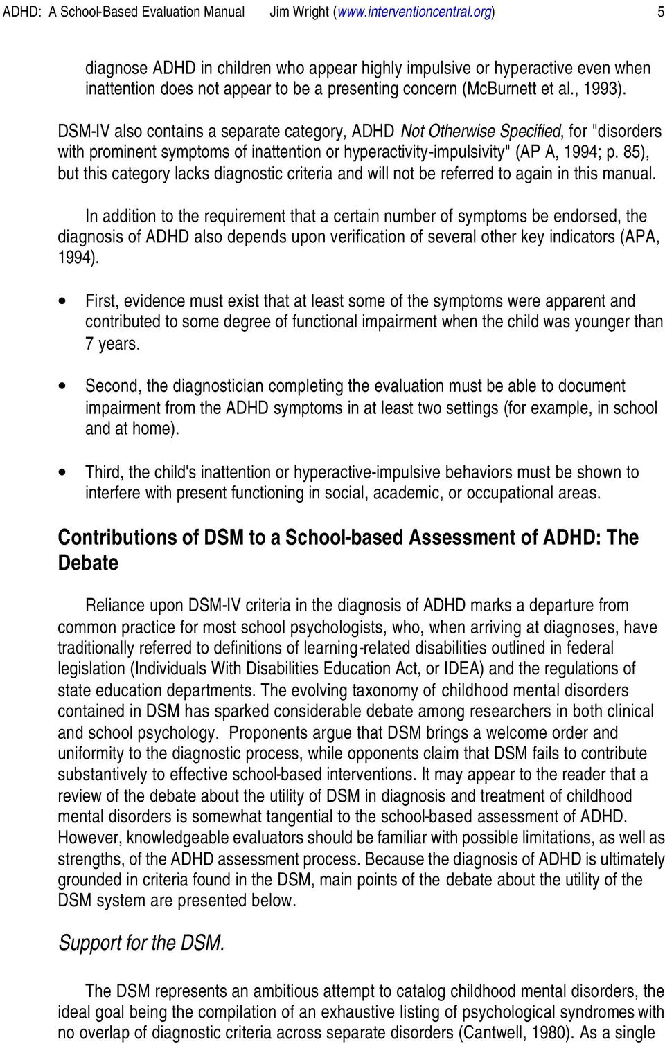 "DSM-IV also contains a separate category, ADHD Not Otherwise Specified, for ""disorders with prominent symptoms of inattention or hyperactivity-impulsivity"" (AP A, 1994; p."
