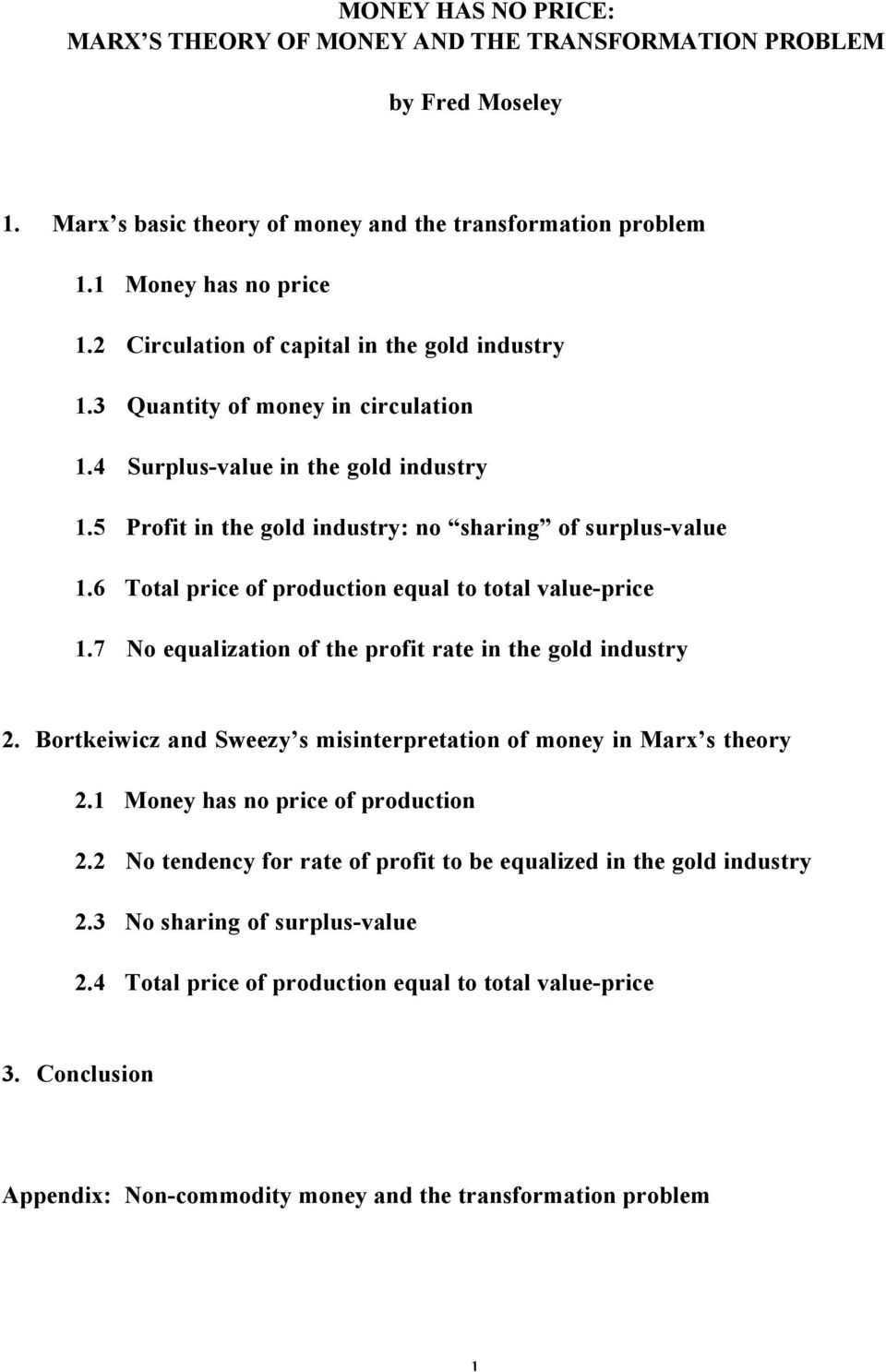 6 Total price of production equal to total value-price 1.7 No equalization of the profit rate in the gold industry 2. Bortkeiwicz and Sweezy s misinterpretation of money in Marx s theory 2.
