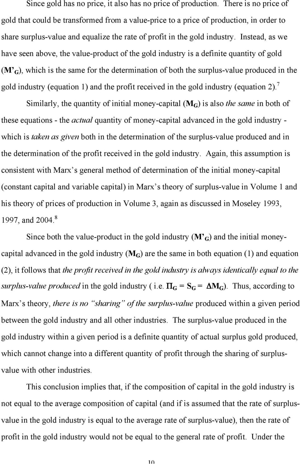 Instead, as we have seen above, the value-product of the gold industry is a definite quantity of gold (M G ), which is the same for the determination of both the surplus-value produced in the gold