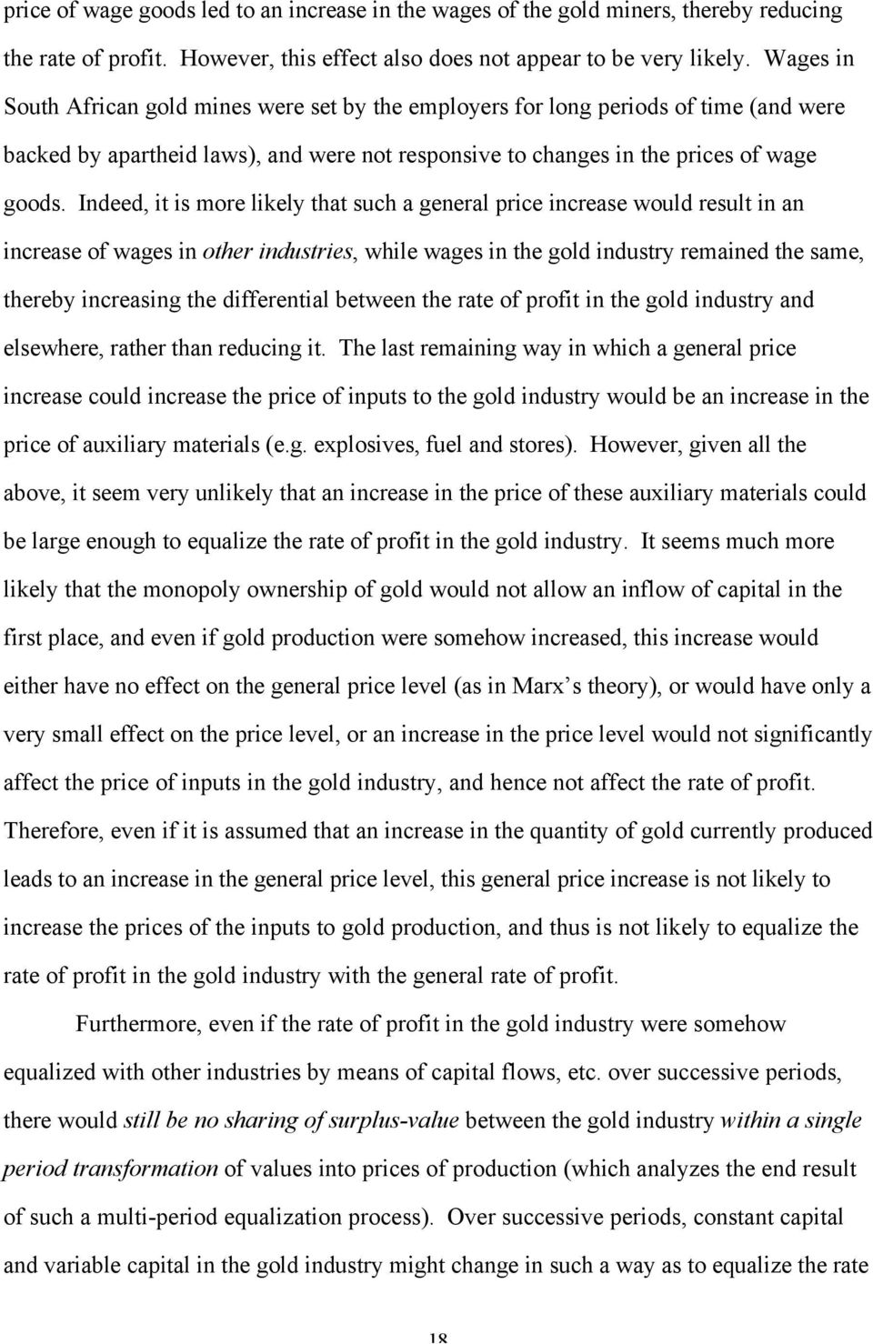 Indeed, it is more likely that such a general price increase would result in an increase of wages in other industries, while wages in the gold industry remained the same, thereby increasing the