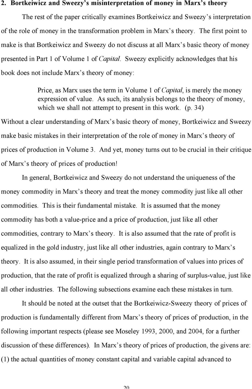 Sweezy explicitly acknowledges that his book does not include Marx s theory of money: Price, as Marx uses the term in Volume 1 of Capital, is merely the money expression of value.