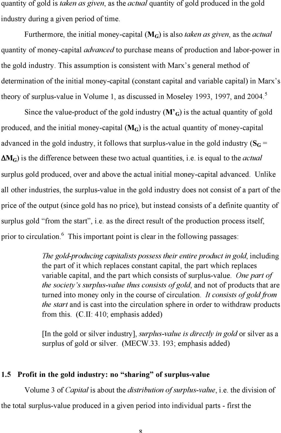 This assumption is consistent with Marx s general method of determination of the initial money-capital (constant capital and variable capital) in Marx s theory of surplus-value in Volume 1, as