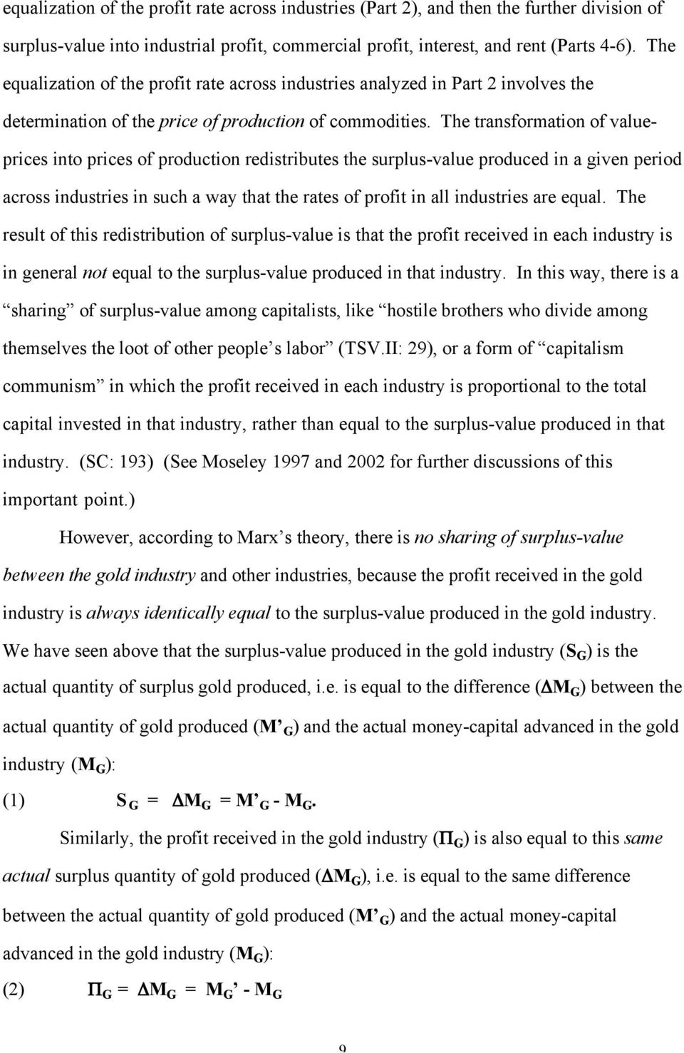 The transformation of valueprices into prices of production redistributes the surplus-value produced in a given period across industries in such a way that the rates of profit in all industries are
