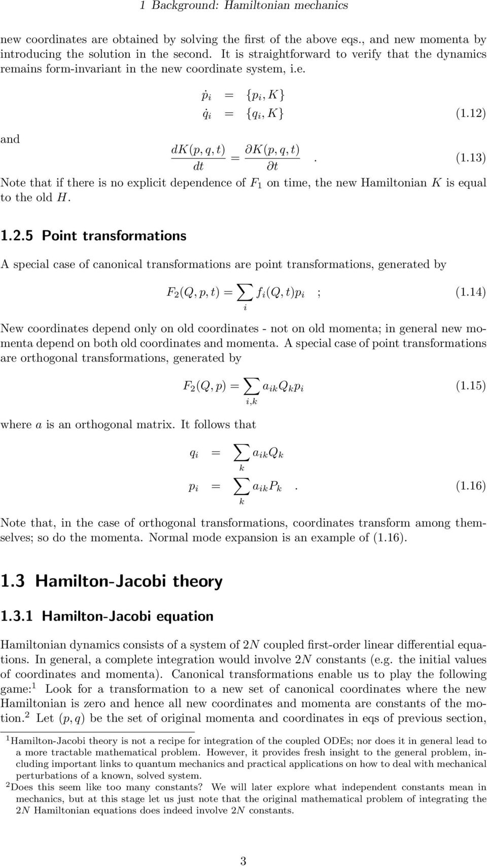 12) and dk(p, q, t) K(p, q, t) =. (1.13) dt t Note that if there is no explicit dependence of F 1 on time, the new Hamiltonian K is equal to the old H. 1.2.5 Point transformations A special case of canonical transformations are point transformations, generated by F 2 (Q, p, t) = i f i (Q, t)p i ; (1.