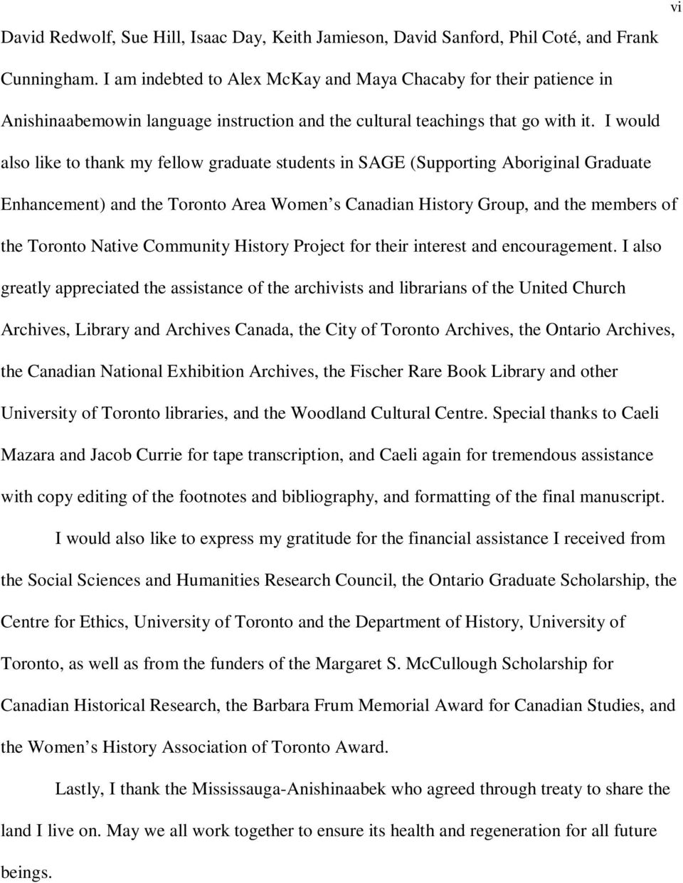 I would also like to thank my fellow graduate students in SAGE (Supporting Aboriginal Graduate Enhancement) and the Toronto Area Women s Canadian History Group, and the members of the Toronto Native