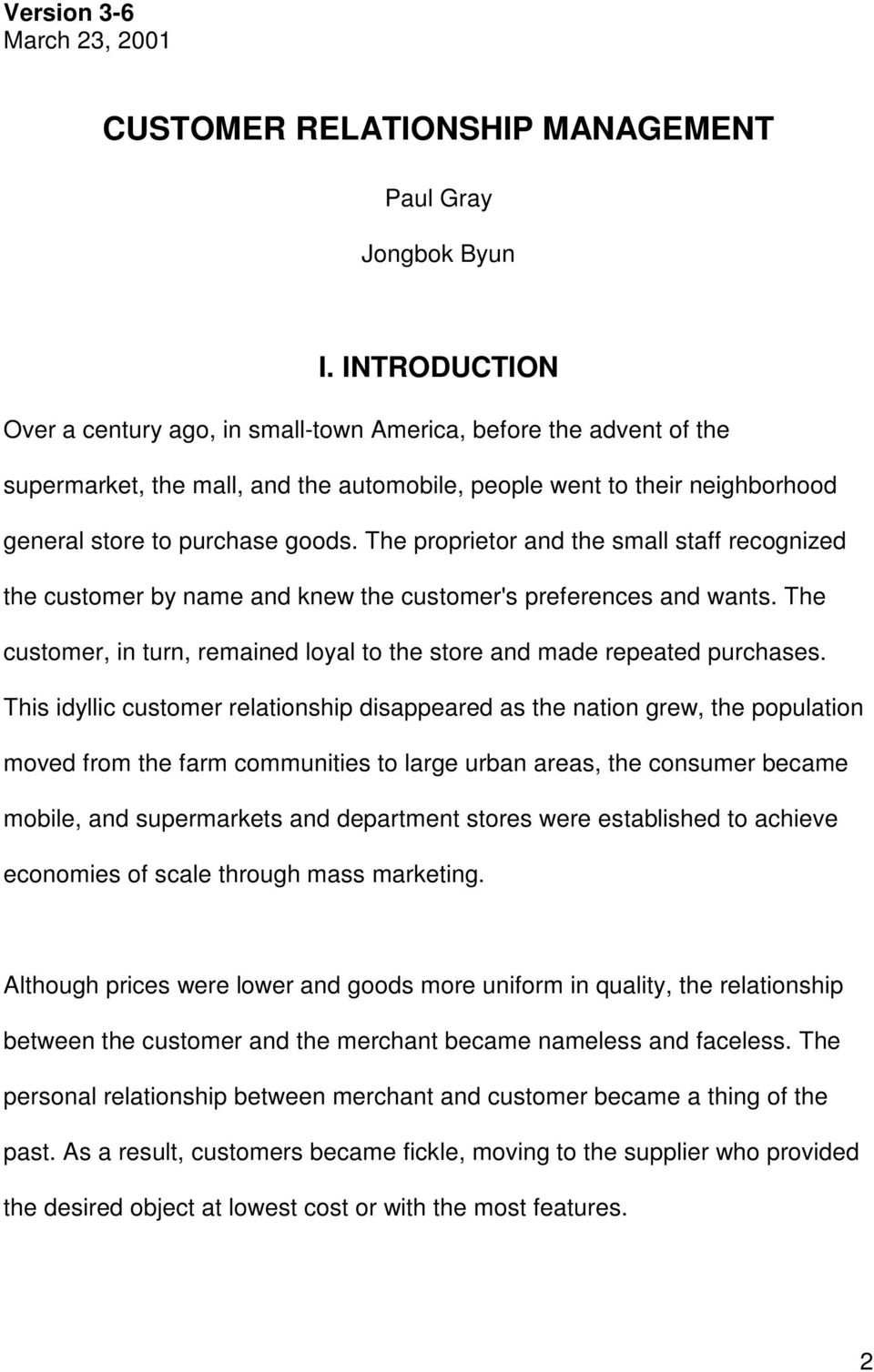 The proprietor and the small staff recognized the customer by name and knew the customer's preferences and wants. The customer, in turn, remained loyal to the store and made repeated purchases.