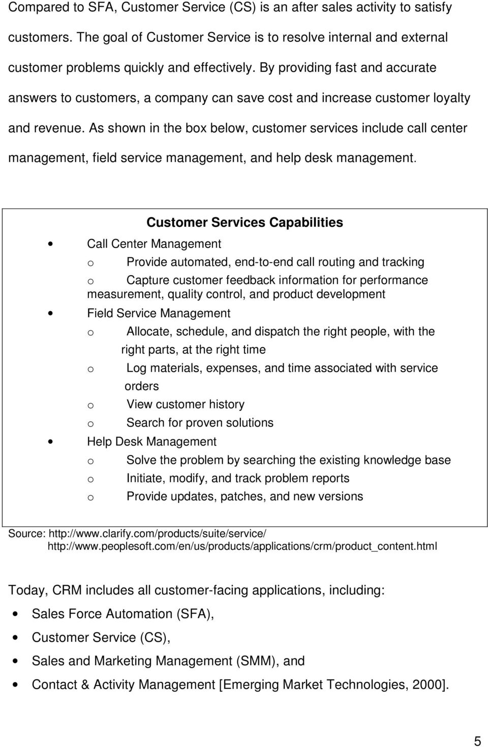 As shown in the box below, customer services include call center management, field service management, and help desk management.